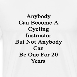 anybody_can_become_a_cycling_instructor_ T-Shirts - Men's Premium T-Shirt