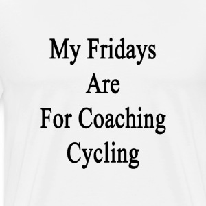 my_fridays_are_for_coaching_cycling T-Shirts - Men's Premium T-Shirt