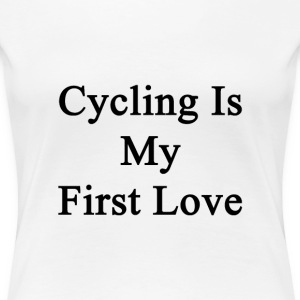 cycling_is_my_first_love T-Shirts - Women's Premium T-Shirt