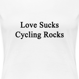 love_sucks_cycling_rocks T-Shirts - Women's Premium T-Shirt