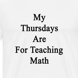 my_thursdays_are_for_teaching_math T-Shirts - Men's Premium T-Shirt