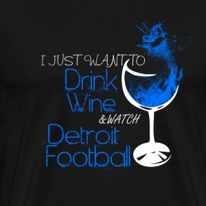 Detroit - Just want to drink wine  - Men's Premium T-Shirt
