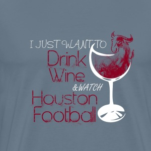Houston football - I just want to drink wine tee - Men's Premium T-Shirt