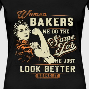 Women Baker - We do the same job we look better - Women's Premium T-Shirt