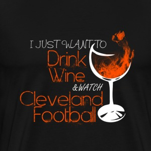 Cleveland - I just want to drink wine cool t-shi - Men's Premium T-Shirt