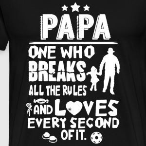 Papa - One who breaks all the rules cool t-shirt - Men's Premium T-Shirt