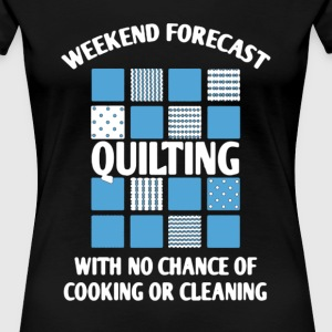 Weekend Forecast Quilting - Women's Premium T-Shirt