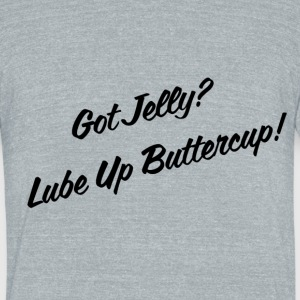 Got Jelly? Lube Up Buttercup! - Unisex Tri-Blend T-Shirt by American Apparel