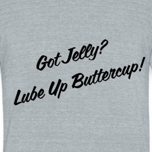 Got Jelly? Lube Up Buttercup! - Unisex Tri-Blend T-Shirt