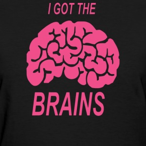 I got the brains - Women's T-Shirt