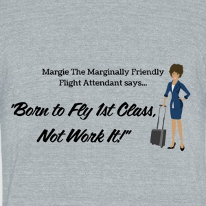 Margie The Marginally Friendly Flt Attendant Says. - Unisex Tri-Blend T-Shirt by American Apparel
