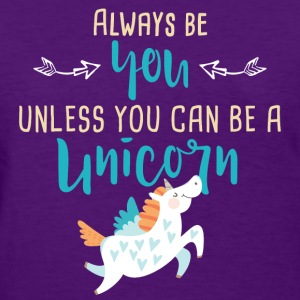 Always Be You or Unicorn - Women's T-Shirt