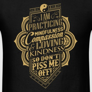 Practicing Mindfulne - Men's T-Shirt