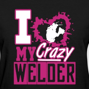 Crazy Welder Shirt - Women's T-Shirt