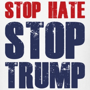 Stop Hate Stop Trump - Men's T-Shirt