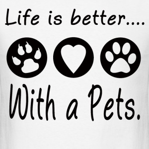 LIFE IS BETTER WITH A PETS - Men's T-Shirt