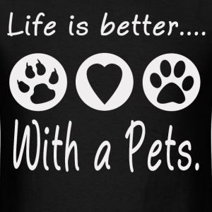 LIFE IS BETTER WITH A PETS, - Men's T-Shirt
