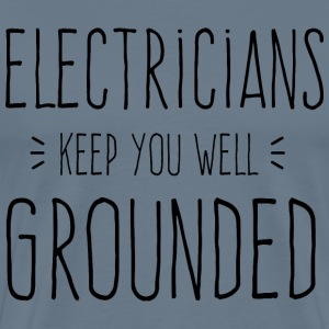 Electricians Keep You Grounded - Men's Premium T-Shirt