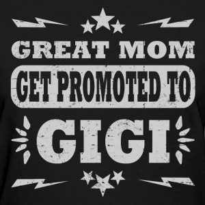 GREAT MOM GET PROMOTED TO GIGI - Women's T-Shirt