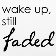 Design ~ Wake Up, Still Faded