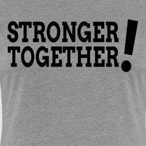 Stronger Together Democratic Hillary President T-Shirts - Women's Premium T-Shirt