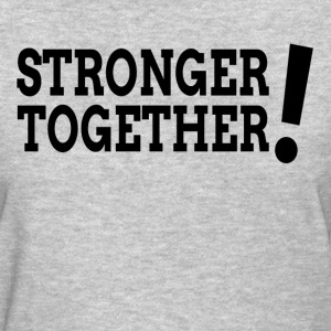 Stronger Together Democratic Hillary President T-Shirts - Women's T-Shirt