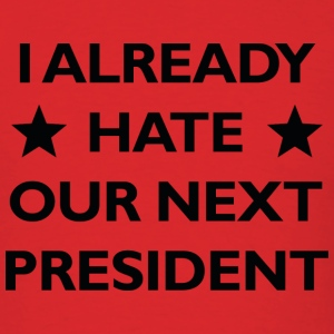 Hate Our Next President - Men's T-Shirt