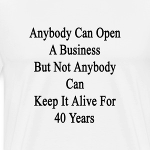 anybody_can_open_a_business_but_not_anyb T-Shirts - Men's Premium T-Shirt
