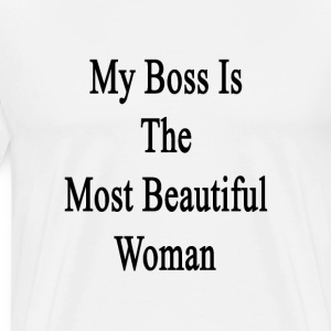 my_boss_is_the_most_beautiful_woman T-Shirts - Men's Premium T-Shirt