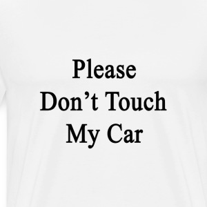 please_dont_touch_my_car T-Shirts - Men's Premium T-Shirt