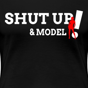 Shut Up and Model T-Shirts - Women's Premium T-Shirt