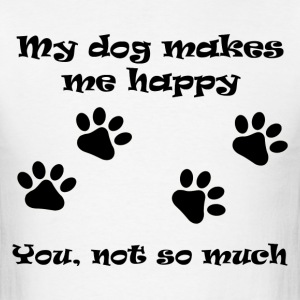 My dog makes me happy - Men's T-Shirt