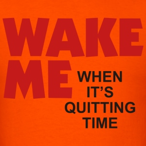 Wake Me When It's Quitting Time - Men's T-Shirt