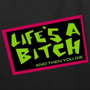 Life's A Bitch And Then You Die Tote - Eco-Friendly Cotton Tote