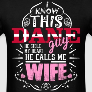 I Know This Dane Guy He Stole my Heart He Calls me - Men's T-Shirt