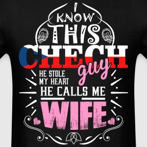 I Know This Chech Guy He Stole my Heart He Calls T - Men's T-Shirt