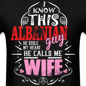 I Know This Albanian Guy He Stole my Heart He Call - Men's T-Shirt