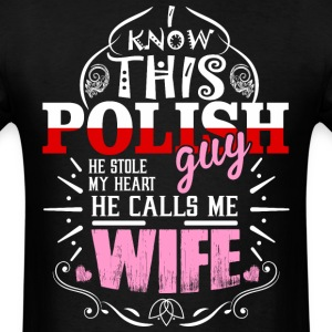 I Know This Polish Guy He Stole my Heart He Calls  - Men's T-Shirt