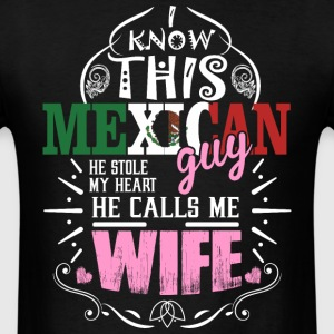 I Know This Mexican Guy He Stole my Heart He Calls - Men's T-Shirt