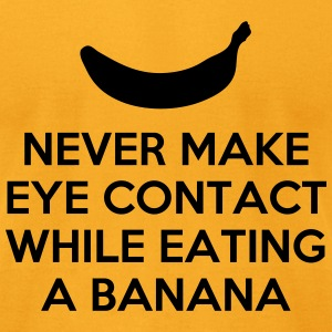 Never Make Eye Contact While Eating A Banana Quote T-Shirts - Men's T-Shirt by American Apparel