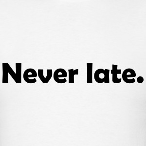 Never late. T-Shirts - Men's T-Shirt