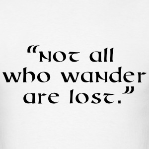 Not all who wander are lost. Quote T-Shirts - Men's T-Shirt