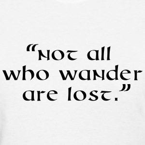 Not all who wander are lost. Quote T-Shirts - Women's T-Shirt