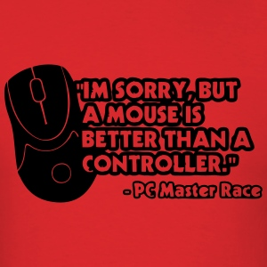 PC Master Race Quote: Mouse better than controller T-Shirts - Men's T-Shirt