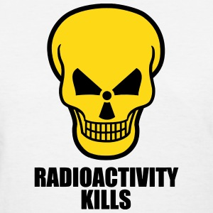 Radioactivity Kills T-Shirts - Women's T-Shirt