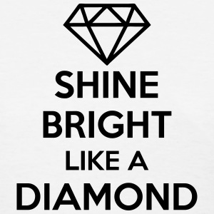 SHINE BRIGHT LIKE A DIAMOND (Quote) T-Shirts - Women's T-Shirt