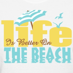 Life's Better On The Beach T-Shirts - Women's T-Shirt
