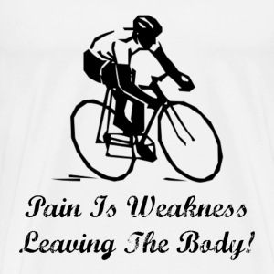 Pain Is Weakness Cycling - Men's Premium T-Shirt
