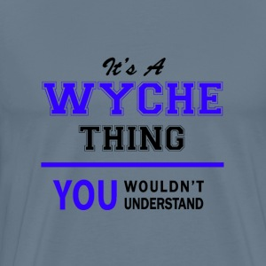 wyche thing, you wouldn't understand T-Shirts - Men's Premium T-Shirt
