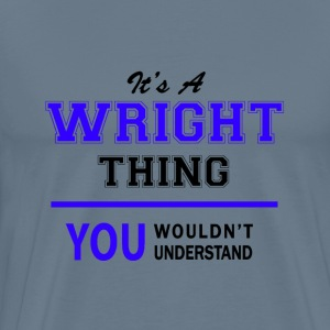 wright thing, you wouldn't understand T-Shirts - Men's Premium T-Shirt